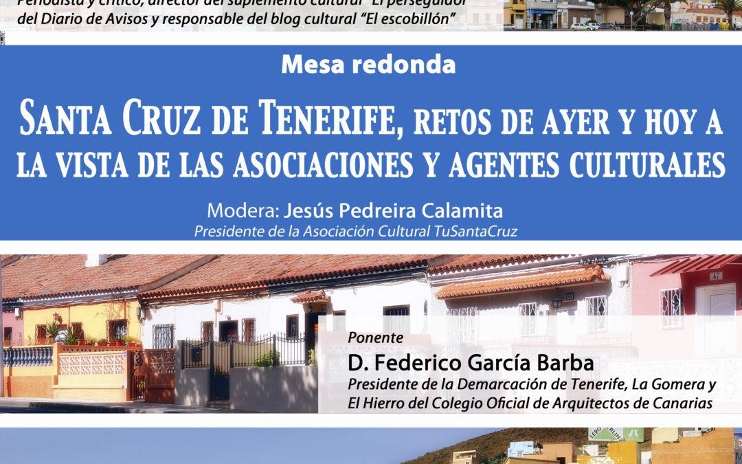 Mesa redonda: SANTA CRUZ DE TENERIFE, RETOS DE AYER Y HOY A LA VISTA DE LA ASOCIACIONES Y AGENTES CULTURALES