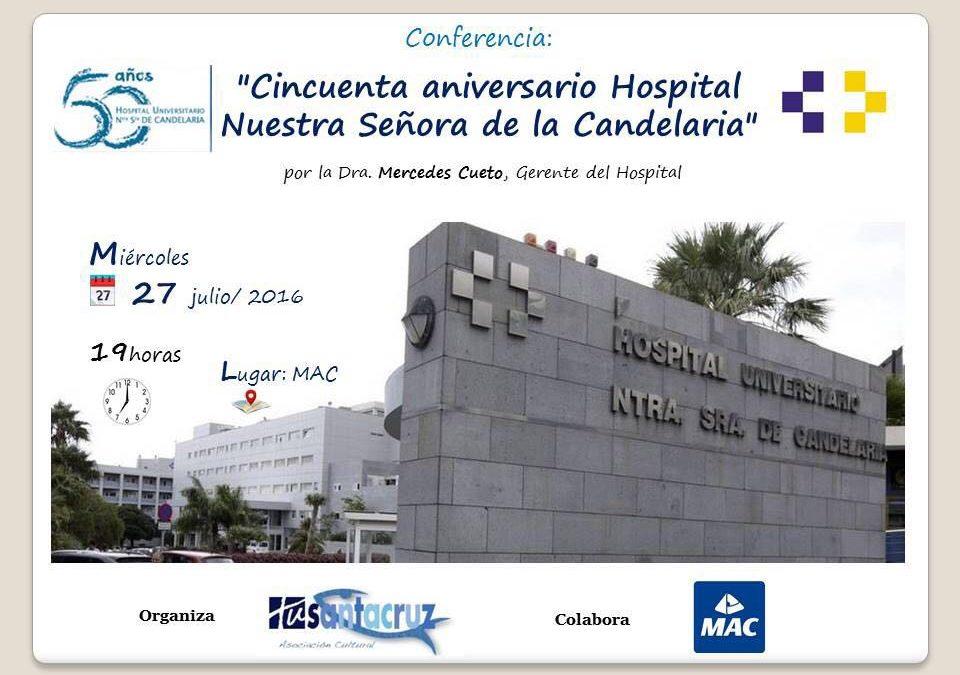 """CONFERENCIA Miércoles 27 Julio 19:00H. MAC """"Cincuenta aniversario Hospital Nuestra Señora de la Candelaria"""" Dra. Mercedes Cueto, Gerente del Hospital."""