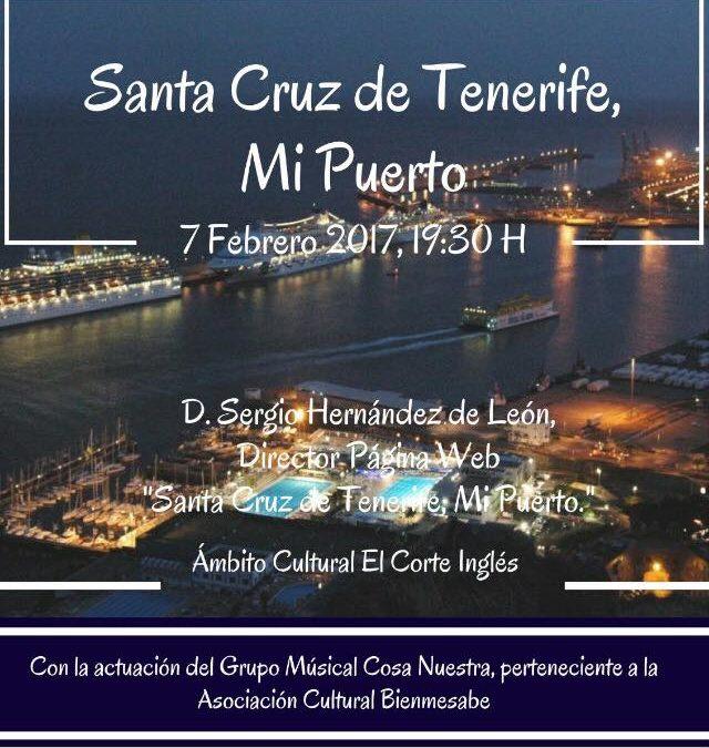 """CONFERENCIA 7 Febrero 2017,19:30H, Ámbito Cultural El Corte Ingles. """"Santa Cruz de Tenerife, Mi Puerto"""",Por D. Sergio Hernández de León."""