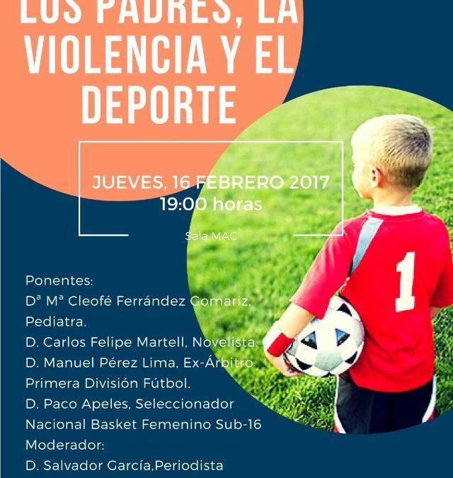 """Mesa Redonda """"LOS PADRES, LA VIOLENCIA Y EL DEPORTE"""" Jueves,16 de febrero de 2017, a las 19h en la MAC"""