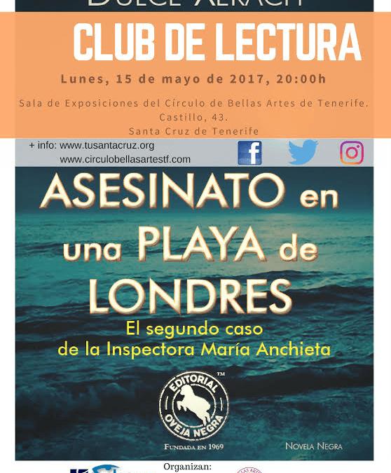 """Club de Lectura TuSantaCruz-Círculo Bellas Artes Tenerife próximo lunes 15 mayo a las 20h """"Asesinato playa Londres"""" de Dulce Xerach"""