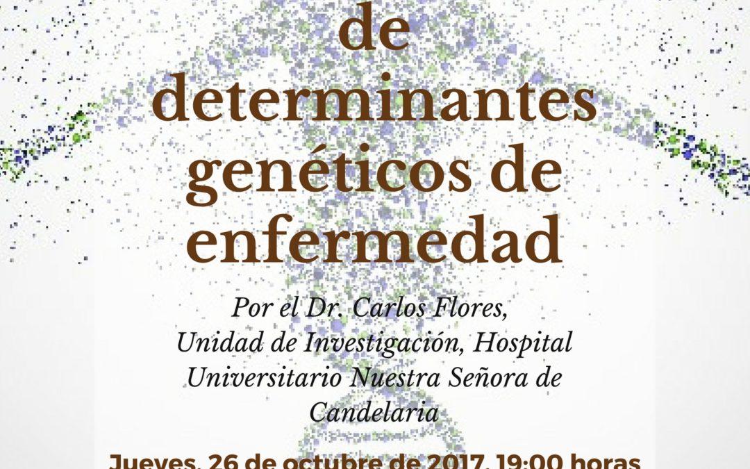 """Conferencia """"Genómica y la identificación de determinantes genéticos de enfermedad"""" Dr.Carlos Flores, jueves 26 octubre 19h RSEAPT"""