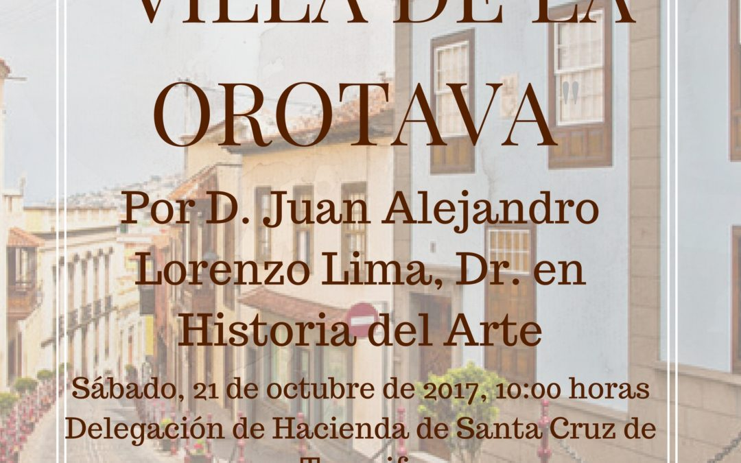 "LXIV Itinerario Cultural ""Villa de La Orotava"", sábado 21 de octubre 10:00 Dr. Alejandro Lorenzo Lima"