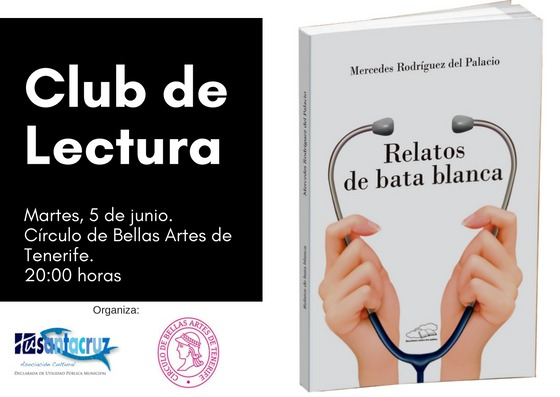 """Club de Lectura TuSantaCruz-Círculo de Bellas Artes. Libro de la Dra.Mercedes Rodríguez del Palacio """"Relatos de bata blanca"""" martes 5 junio 20h"""