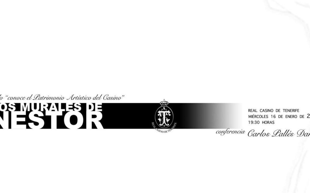 """Conferencia de D. Carlos Pallés """"Los Murales de Néstor de la Torre"""", miércoles 16 de enero a las 19:30 horas Real Casino de Tenerife."""