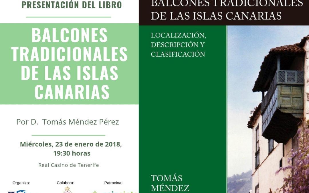 """Presentación del libro """"Balcones tradicionales de las islas Canarias. Localización, descripción y clasificación"""", de D. Tomás Méndez Pérez. Miércoles 23 de enero a las 19:30 horas en el Real Casino de Tenerife."""