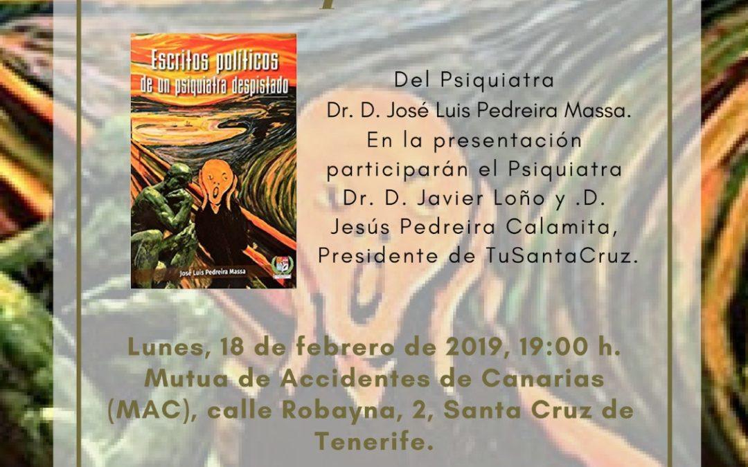 Presentación del libro del Psiquiatra Dr. D. José Luis Pedreira Massa: «Escritos políticos de un psiquiatra despistado». Sala MAC, Mutua de Accidentes de Canarias, lunes 18 de febrero de 2019, 19:00 h.