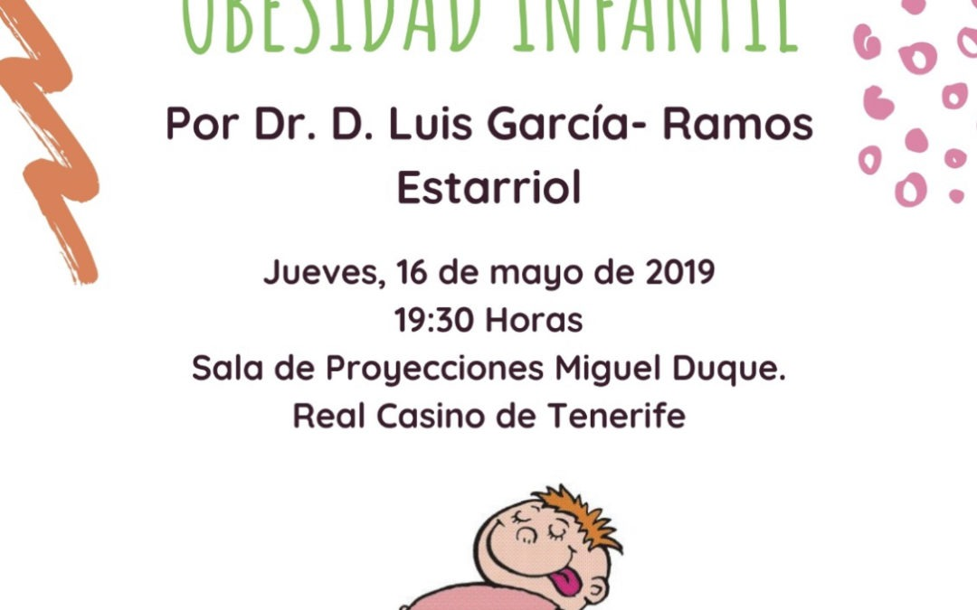"""Conferencia: """"Alimentación y obesidad infantil"""", impartida por el Doctor D. Luis García-Ramos Estarriol. Jueves 16/05/2019. 19:30 h. Real Casino de Tenerife."""