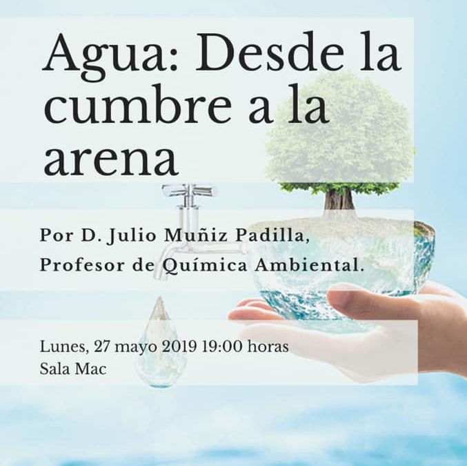Conferencia «Agua: desde la cumbre a la arena» por D. Julio Muñiz Padilla, profesor de Química Ambiental, lunes 27 mayo 19 horas Sala MAC.